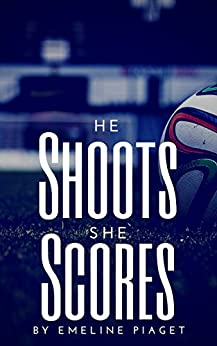 He Shoots, She Scores (School of Life Book 1) by [Piaget, Emeline]