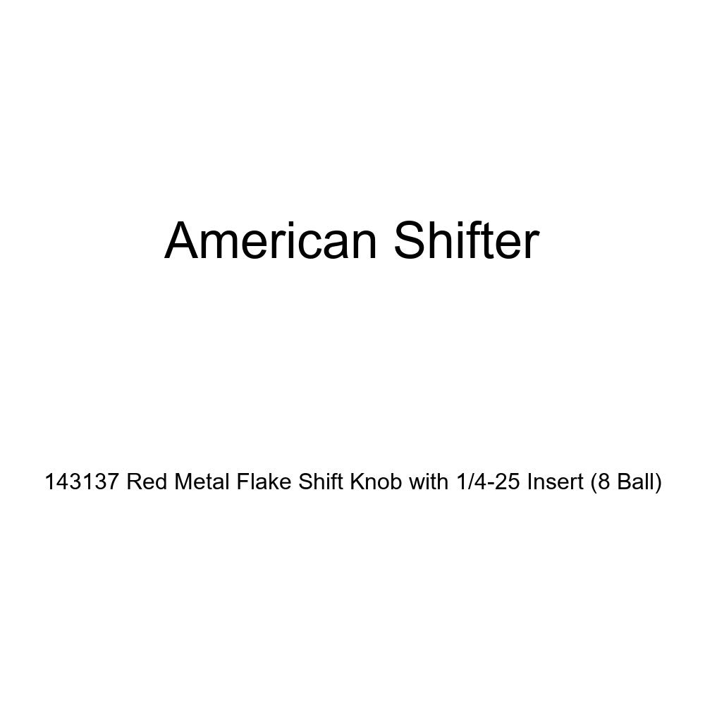 American Shifter 143137 Red Metal Flake Shift Knob with 1//4-25 Insert 8 Ball