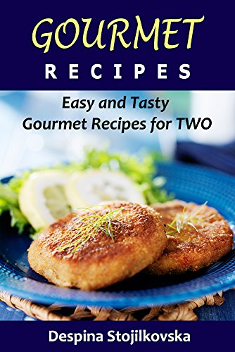 Gourmet recipes easy and tasty gourmet recipes for two kindle gourmet recipes easy and tasty gourmet recipes for two by stojilkovska despina forumfinder Images