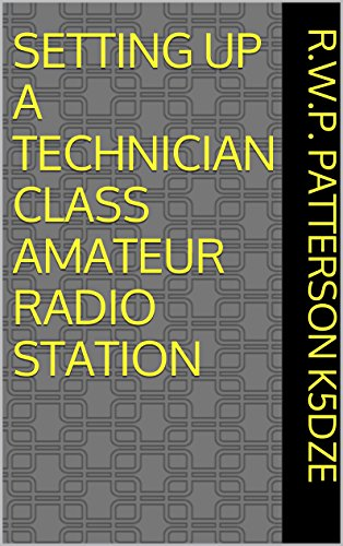 SETTING UP A TECHNICIAN CLASS AMATEUR RADIO STATION