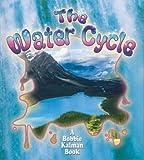 Water Cycle, Bobbie Kalman and Rebecca Sjonger, 0778777200
