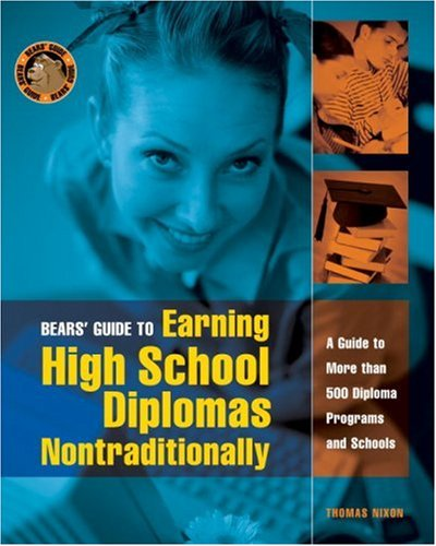 Bears' Guide to Earning High School Diplomas Nontraditionally: A Guide to More Than 500 Diploma Programs and Schools