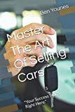 """Master The Art Of Selling Cars: """"Your Success Starts Right Here."""""""