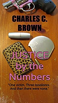 Justice by the Numbers by [Brown, Charles C. ]