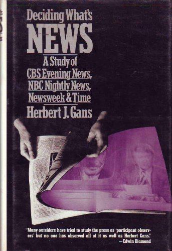 Deciding What's News : A Study Of CBS Evening News, NBC Nightly News, Newsweek,