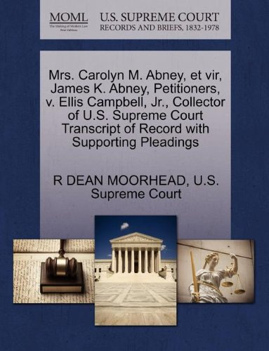 Mrs. Carolyn M. Abney, et vir, James K. Abney, Petitioners, v. Ellis Campbell, Jr., Collector of U.S. Supreme Court Transcript of Record with Supporting Pleadings