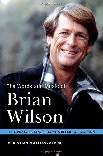 The Words and Music of Brian Wilson (The Praeger Singer-Songwriter Collection) (Collection Songwriter Singer)