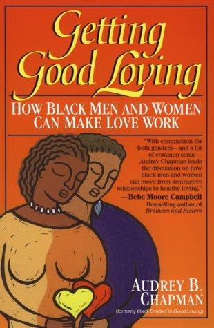 Getting Good Loving: How Black Men and Women Can Make Love Work