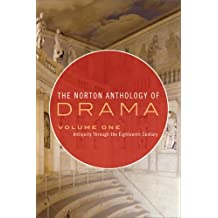 The Norton Anthology of Drama, Volume 1: Antiquity Through the Eighteenth Century