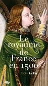 Le royaume de France de 1500 par Le Fur
