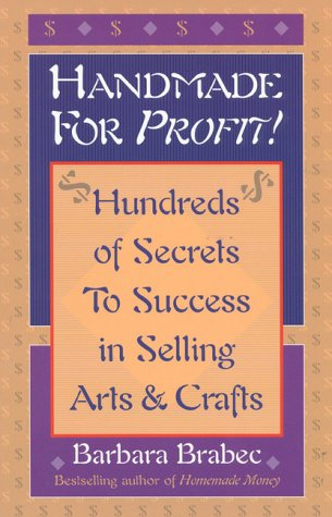 Handmade for Profit!: Hundreds of Secrets to Success in Selling Arts and Crafts