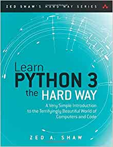 Learn Python 3 The Hard Way A Very Simple Introduction To The