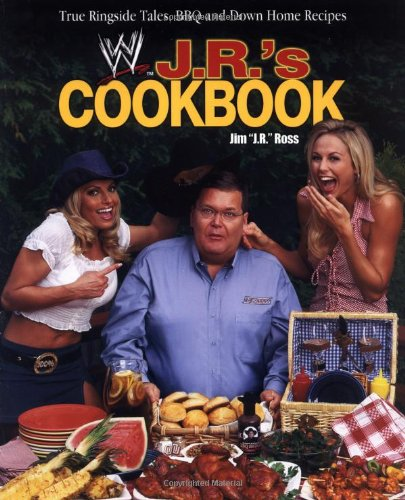 J. R.'s Cookbook: True Ringside Tales, BBQ, and Down-Home Recipies