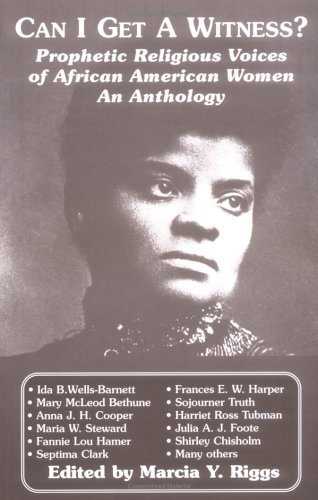 Search : Can I Get a Witness?: Prophetic Religious Voices of African American Women : An Anthology