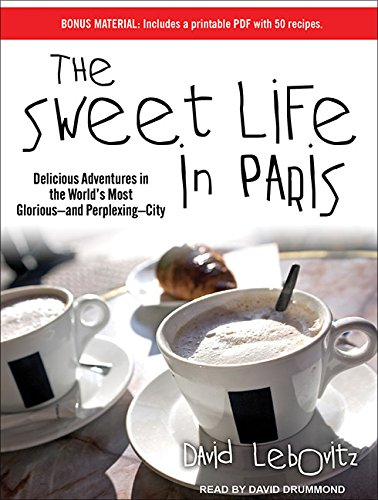 The Sweet Life in Paris: Delicious Adventures in the World's Most Glorious---and Perplexing---City by Tantor Audio