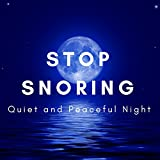 Stop Snoring - Deep Sleep, Quiet and Peaceful Night, Bedtime Music,Sleep Aids, Lullaby, Sweet Dreams,