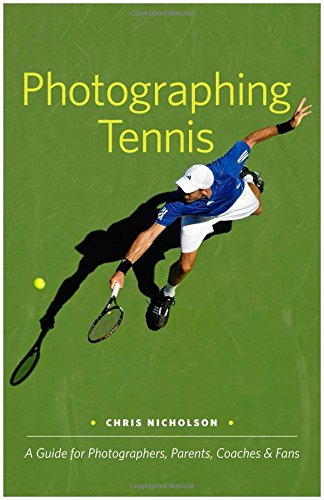 Read Online Photographing Tennis: A Guide for Photographers, Parents, Coaches & Fans PDF