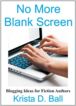 No More Blank Screen: Blogging Ideas for Fiction Authors by [Ball, Krista D.]
