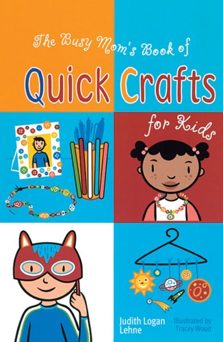 The Busy Mom's Book of Quick Crafts for Kids