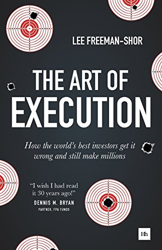 The Art of Execution: How the world's best investors get it wrong and still make millions