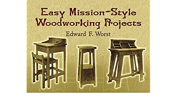 Easy Mission-Style Woodworking Projects (Dover Woodworking ...