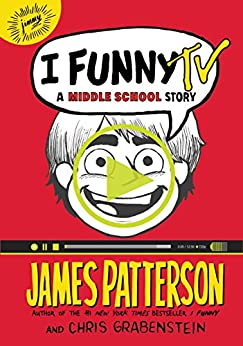 I Funny TV: A Middle School Story (I Funny Series Book 4) by [Grabenstein, Chris, Patterson, James]