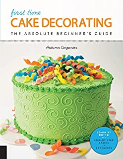 First Steps in Cake Decorating Over 100 StepbyStep Cake