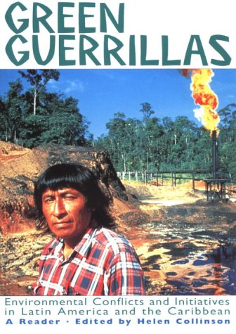 Green Guerrillas: Environmental Conflicts and Initiatives in Latin America and the Caribbean-A Reader (A Latin America Bureau Book)