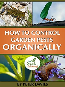 How To Control Garden Pests Organically by [Davies, Peter]