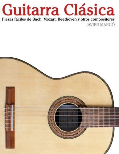 Guitarra Cl??sica: Piezas f??ciles de Bach, Mozart, Beethoven y otros compositores (en Partitura y Tablatura) (Spanish Edition) by Javier Marc?3 (2012-08-16)