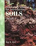 Laboratory Manual for Introductory Soils, Weil, Ray R., 0787246352