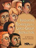 Innovative Techniques for Large-Group Instruction : An NSTA Press Journals Collection, Tim O'Hanlon, 0873552040