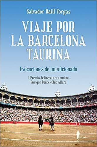 Viaje por la Barcelona taurina: Evocaciones de un aficionado ...