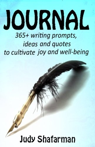 Journal 365 writing prompts ideas and quotes to cultivate joy journal 365 writing prompts ideas and quotes to cultivate joy volume 1 judy shafarman 9781494458966 amazon books solutioingenieria Gallery