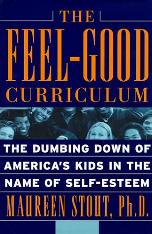 Read Online The Feel-good Curriculum: The Dumbing Down Of America's Kids In The Name Of Self-esteem pdf