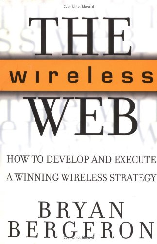 Download The Wireless Web: How to Develop and Execute a Winning Wireless Strategy PDF