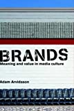 Brands : Meaning and Value in Media Culture, Arvidsson, Adam, 0415347157