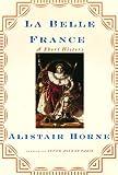 La Belle France, Alistair Horne, 1400041406
