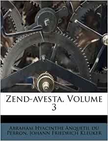 a review of the story of the zend avesta Zoroastrianism zend avesta zoroastrianism, or, more correctly, zarathustraism, is derived from zoroaster, or, more strictly, zarathustra, the founder of the religion modern scholarship inclines to the belief that this great religious leader was born in west media about bc 600, and carried on his great work in bactria.