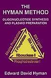 The Hyman Method : Oligonucleotide Synthesis and Plasmid Preparation, Hyman, Edward D., 0964545209