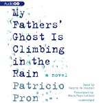 My Father's Ghost Is Climbing in the Rain | Patricio Pron