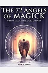 The 72 Angels of Magick: Instant Access to the Angels of Power