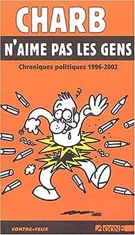 Charb n'aime pas les gens. Chroniques politiques 1996-2002 par  Charb