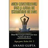 Sono Restaurador com a Ajuda de Exercícios de Ioga: Doze Técnicas para Melhorar seus Padrões de Sono (Ioga para Todos Livro 2) (Portuguese Edition)