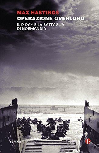 Operazione Overlord: Il D-Day e la battaglia di Normandia (Italian Edition)