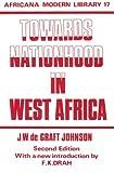 Towards Nationhood in West Africa, J W De Graft Johnson and William De Graft, 0714617520