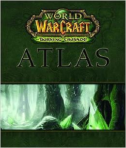 World Of Warcraft Atlas The Burning Crusade BradyGames 0752073009854 Amazon Books