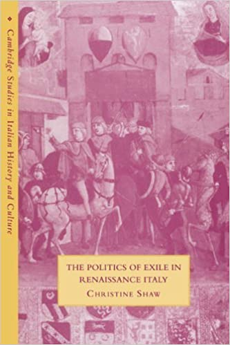 The Politics of Exile in Renaissance Italy (Cambridge Studies in Italian History and Culture) by Christine Shaw (2007-09-03)