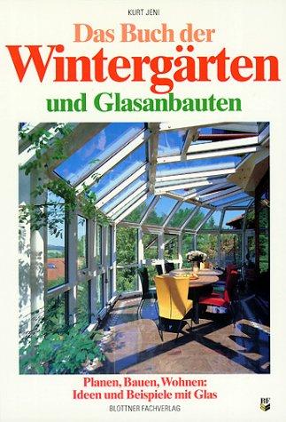 Das Buch der Wintergärten und Glasanbauten. Planen, Bauen, Wohnen: Ideen und Beispiele mit Glas
