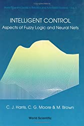 Intelligent Control: Aspects of Fuzzy Logic and Neural Nets (World Scientific Series in Robotics and Automated Systems)